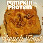 Pumpkin Protein French Toast
