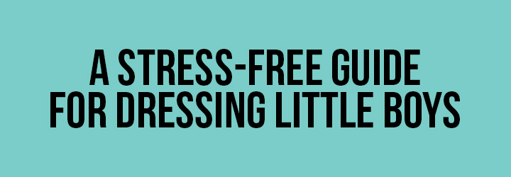 A Stress-Free Guide for Dressing Little Boys