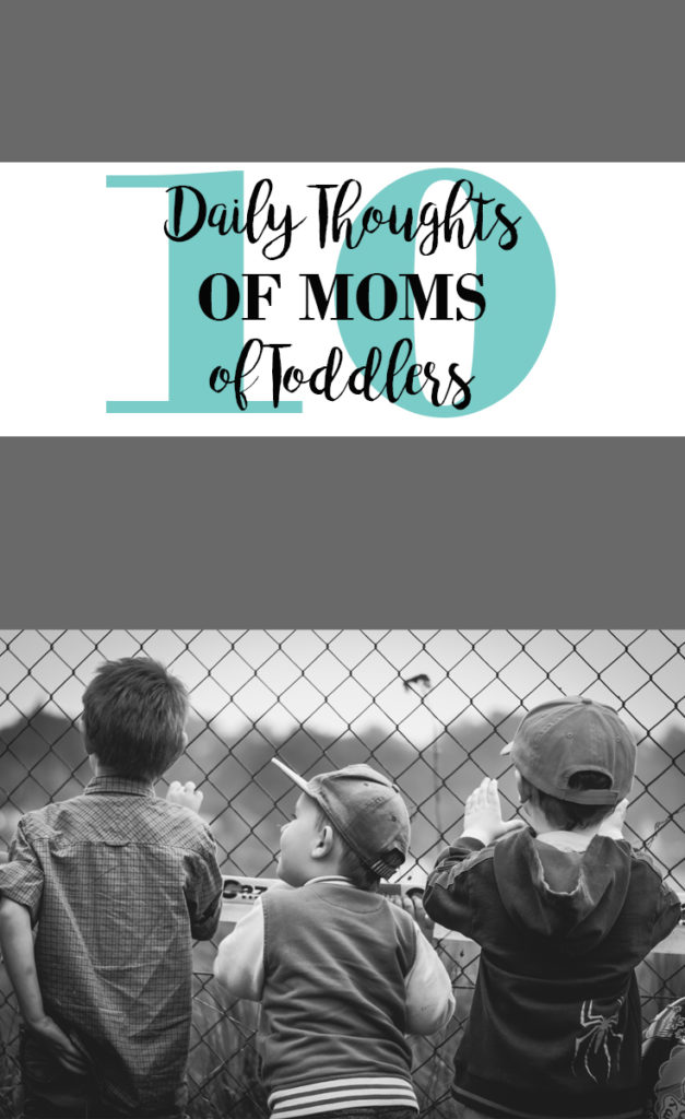 10 Daily Thoughts of Moms of Toddlers