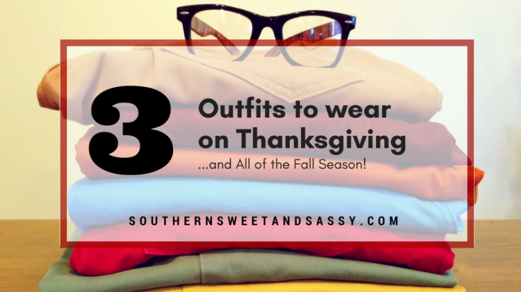 Three Outfits to Wear on Thanksgiving…and all of Fall!