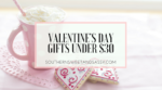 Valentines Day Gifts under $30