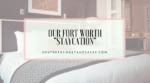 Our Fort Worth Staycation