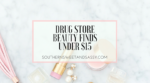 Five Drug Store Beauty Finds under $15